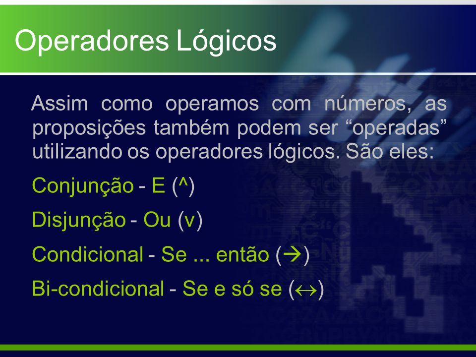 Operadores Lógicos Assim como operamos com números, as proposições também podem ser operadas utilizando os operadores lógicos. São eles: