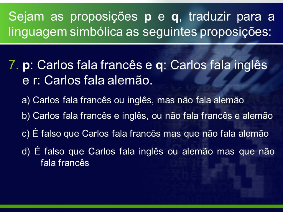 7. p: Carlos fala francês e q: Carlos fala inglês