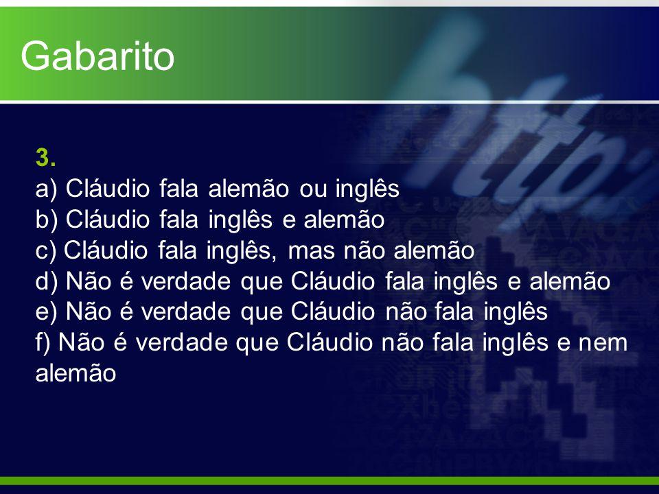 Gabarito 3. a) Cláudio fala alemão ou inglês