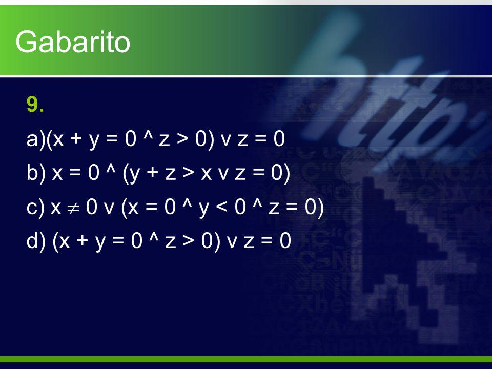Gabarito 9. (x + y = 0 ^ z > 0) v z = 0