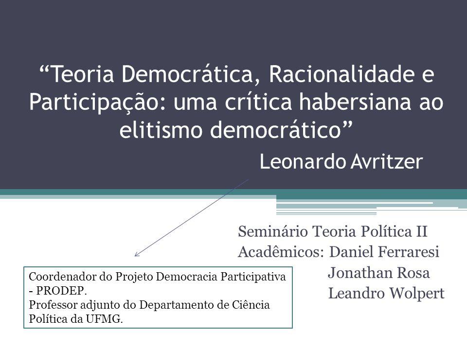 Teoria Democrática, Racionalidade e Participação: uma crítica habersiana ao elitismo democrático Leonardo Avritzer
