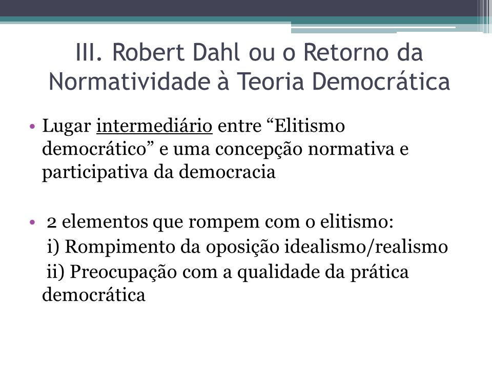 III. Robert Dahl ou o Retorno da Normatividade à Teoria Democrática