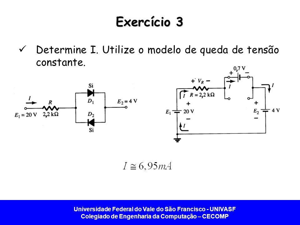 Exercício 3 Determine I. Utilize o modelo de queda de tensão constante.