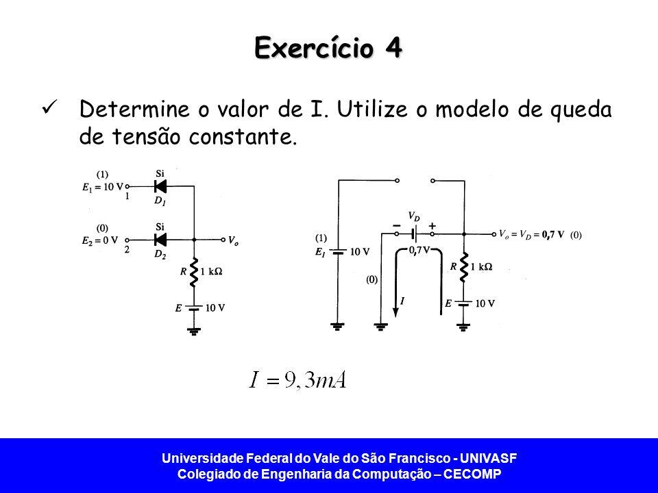 Exercício 4 Determine o valor de I. Utilize o modelo de queda de tensão constante.