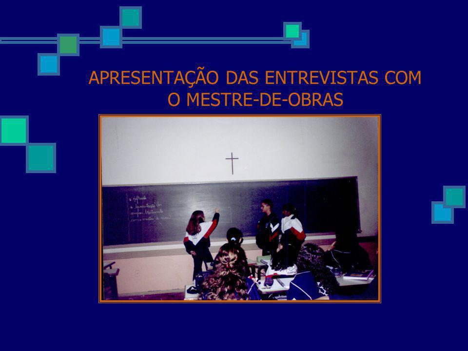APRESENTAÇÃO DAS ENTREVISTAS COM O MESTRE-DE-OBRAS
