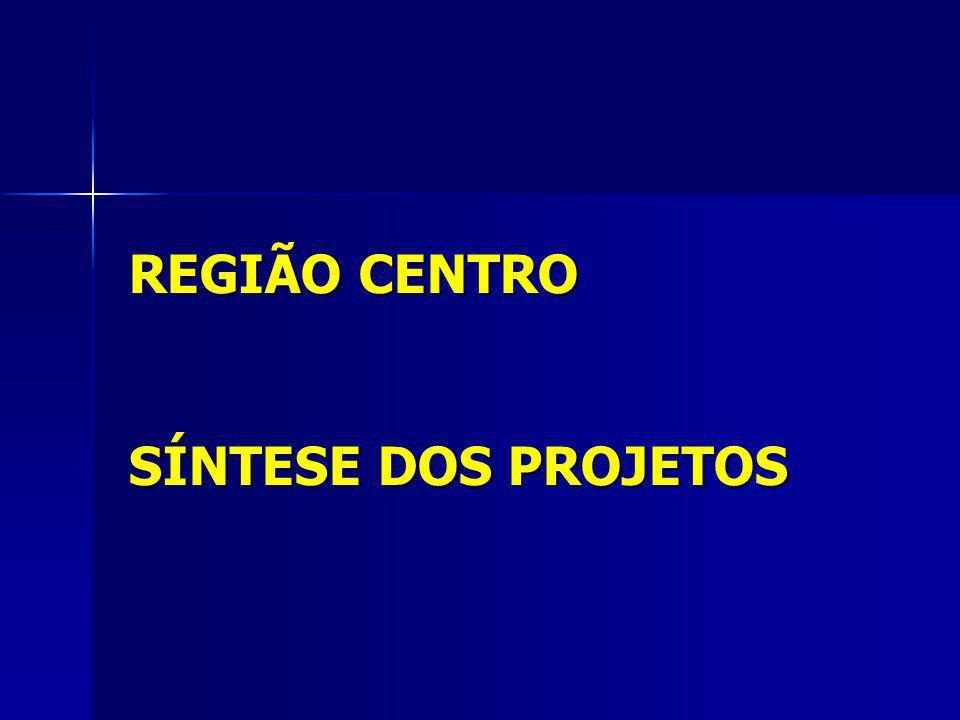 REGIÃO CENTRO SÍNTESE DOS PROJETOS