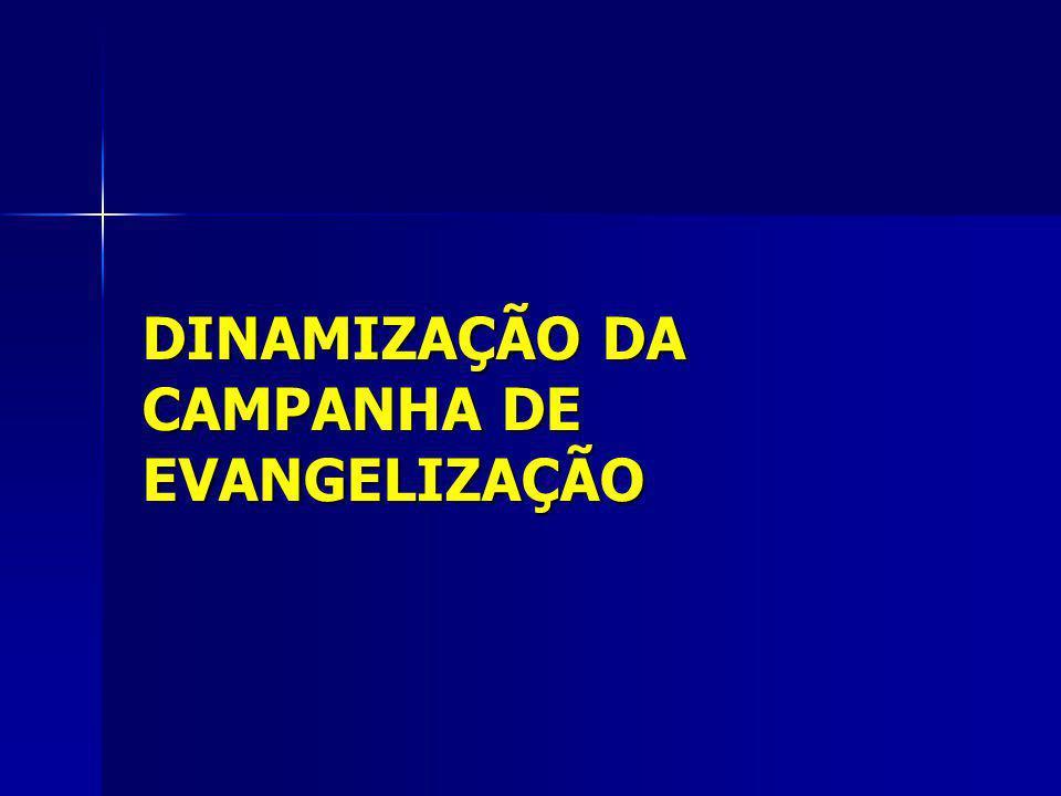 DINAMIZAÇÃO DA CAMPANHA DE EVANGELIZAÇÃO