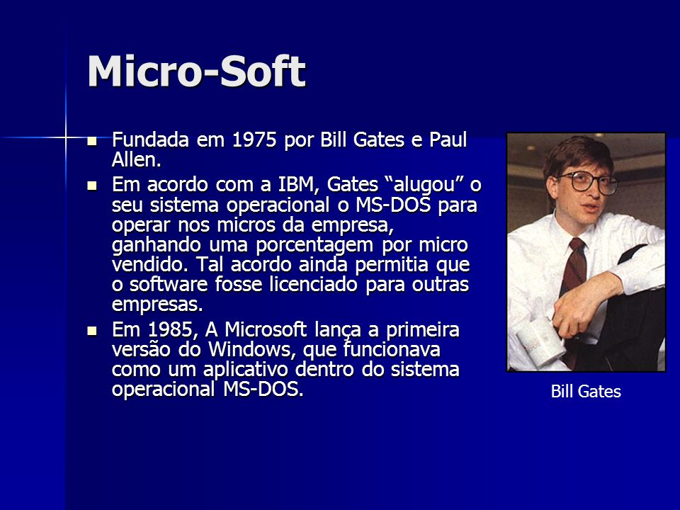 Micro-Soft Fundada em 1975 por Bill Gates e Paul Allen.