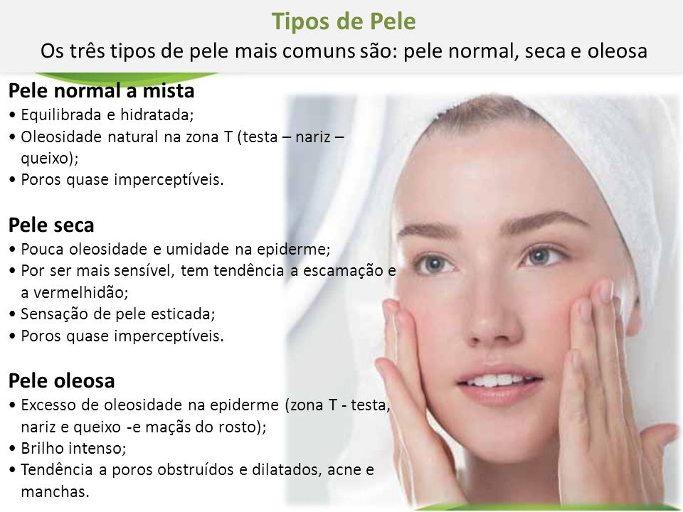 Os três tipos de pele mais comuns são: pele normal, seca e oleosa