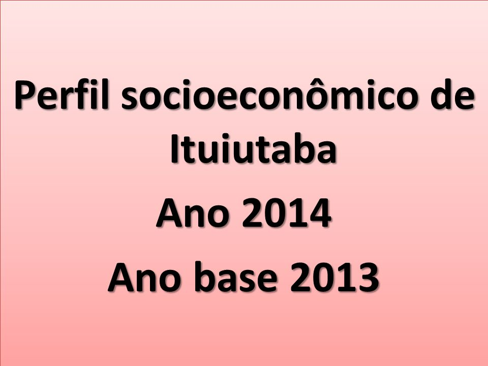 Perfil socioeconômico de Ituiutaba Ano 2014 Ano base 2013