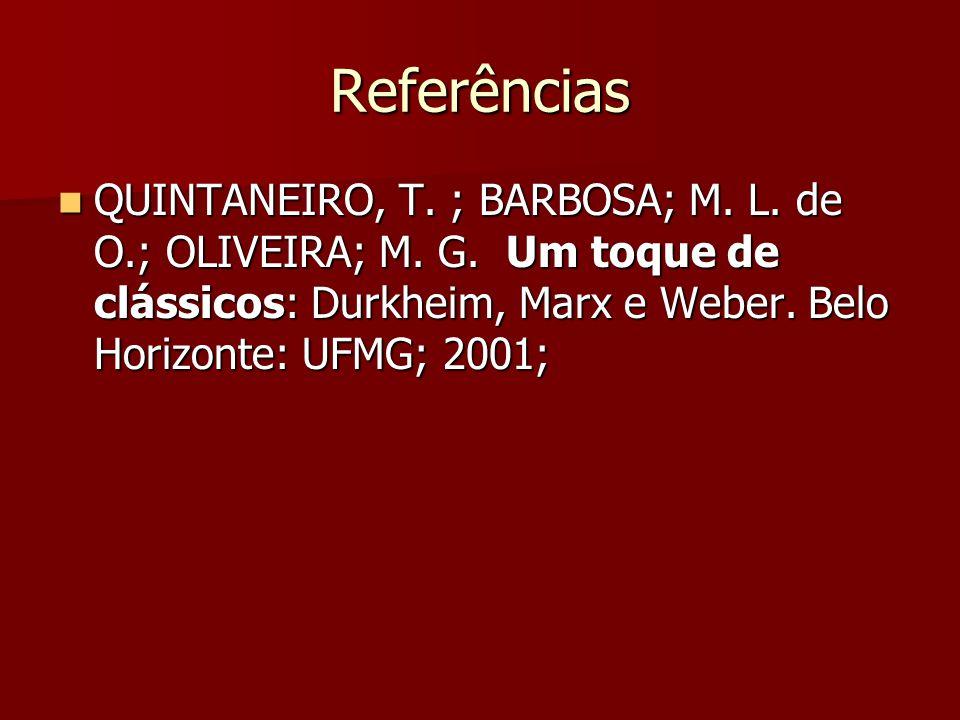 Referências QUINTANEIRO, T. ; BARBOSA; M. L. de O.; OLIVEIRA; M.