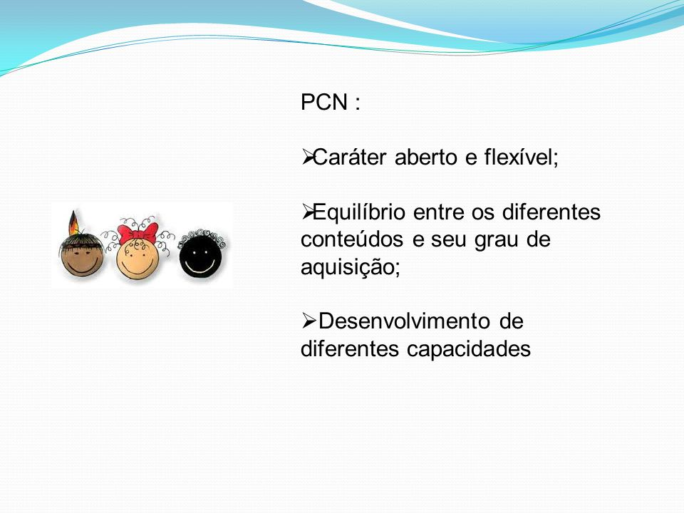PCN : Caráter aberto e flexível; Equilíbrio entre os diferentes conteúdos e seu grau de aquisição;