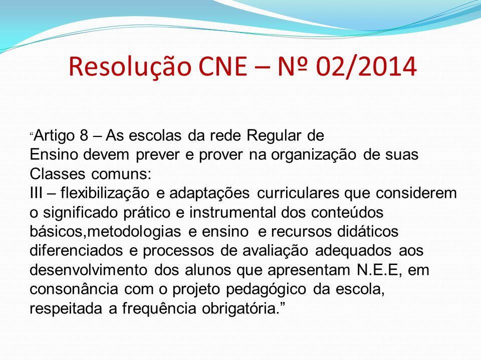 Resolução CNE – Nº 02/2014 Artigo 8 – As escolas da rede Regular de. Ensino devem prever e prover na organização de suas Classes comuns: