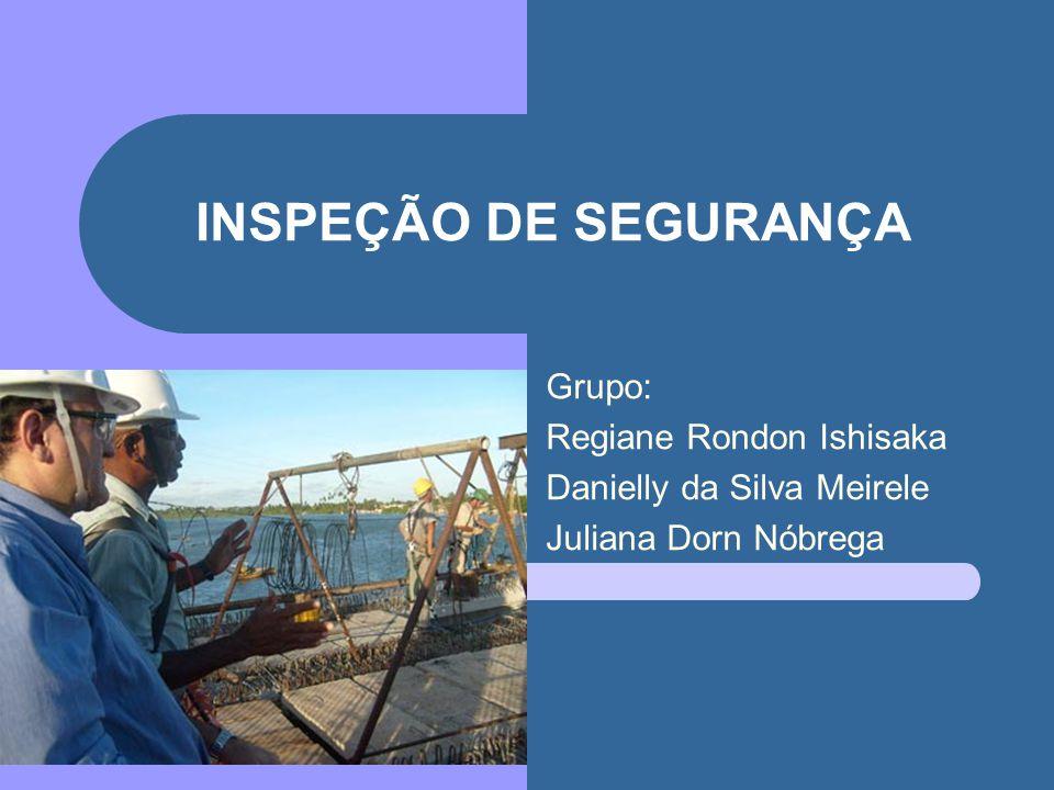 INSPEÇÃO DE SEGURANÇA Grupo: Regiane Rondon Ishisaka