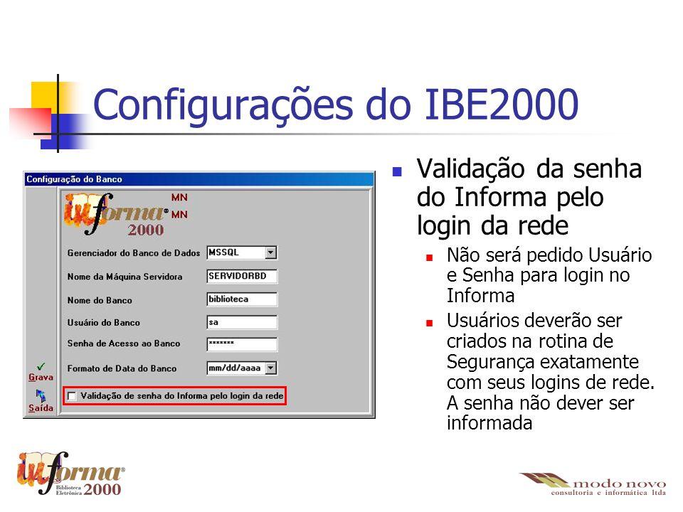 Configurações do IBE2000 Validação da senha do Informa pelo login da rede. Não será pedido Usuário e Senha para login no Informa.