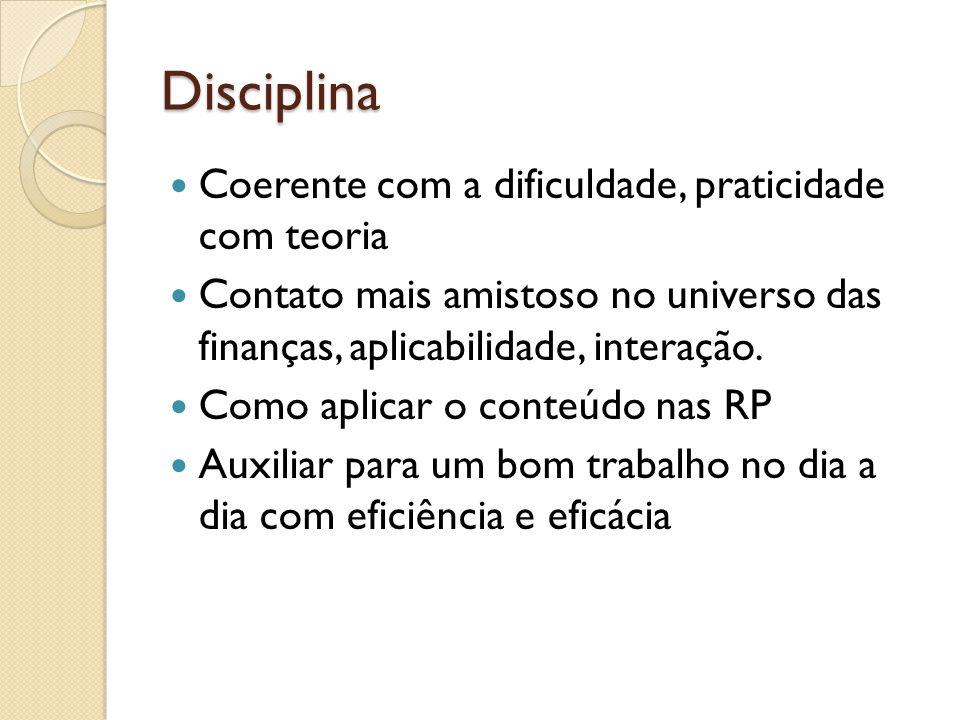 Disciplina Coerente com a dificuldade, praticidade com teoria