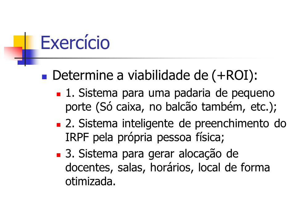 Exercício Determine a viabilidade de (+ROI):