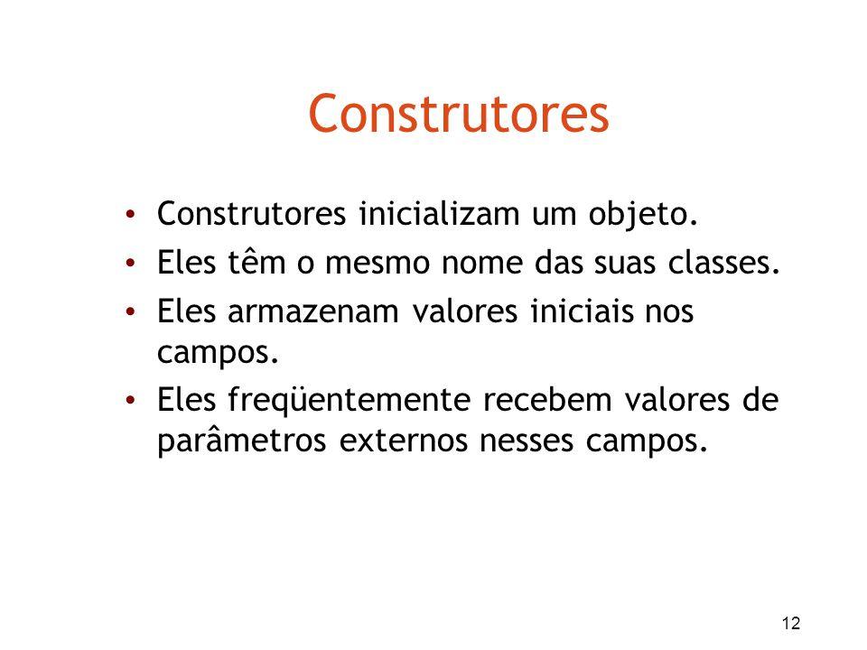 Construtores Construtores inicializam um objeto.