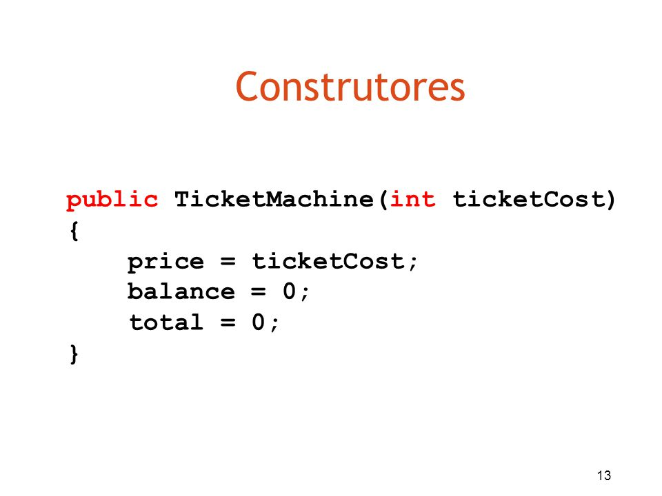 Construtores public TicketMachine(int ticketCost) {