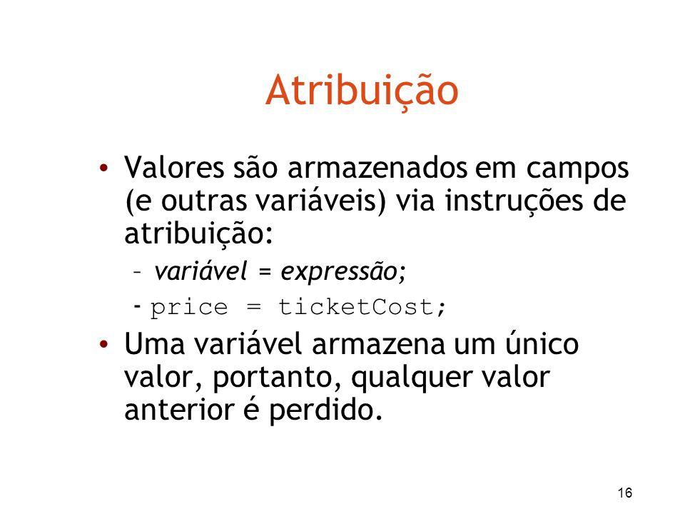 Atribuição Valores são armazenados em campos (e outras variáveis) via instruções de atribuição: variável = expressão;