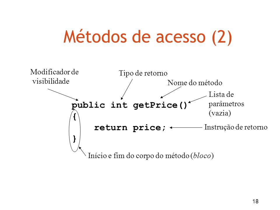 Métodos de acesso (2) public int getPrice() { return price; }