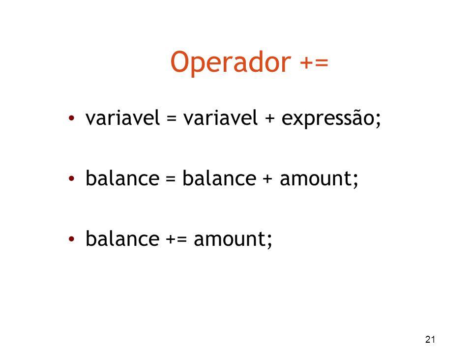 Operador += variavel = variavel + expressão;