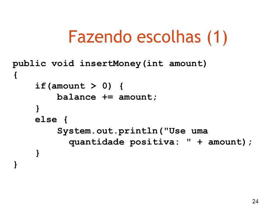 Fazendo escolhas (1) public void insertMoney(int amount) {