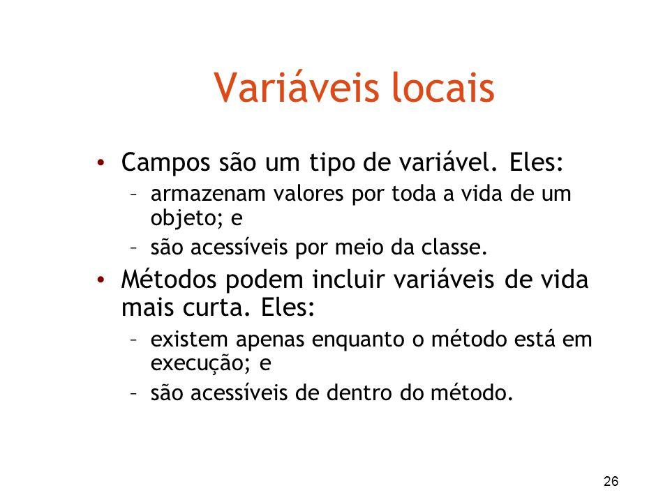 Variáveis locais Campos são um tipo de variável. Eles: