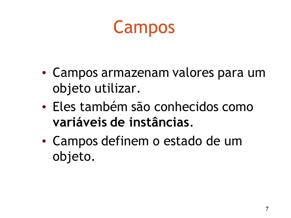 Campos Campos armazenam valores para um objeto utilizar.