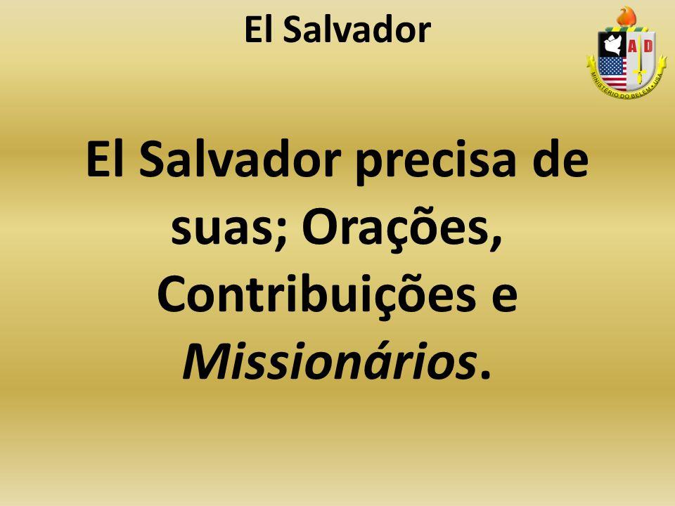 El Salvador precisa de suas; Orações, Contribuições e Missionários.