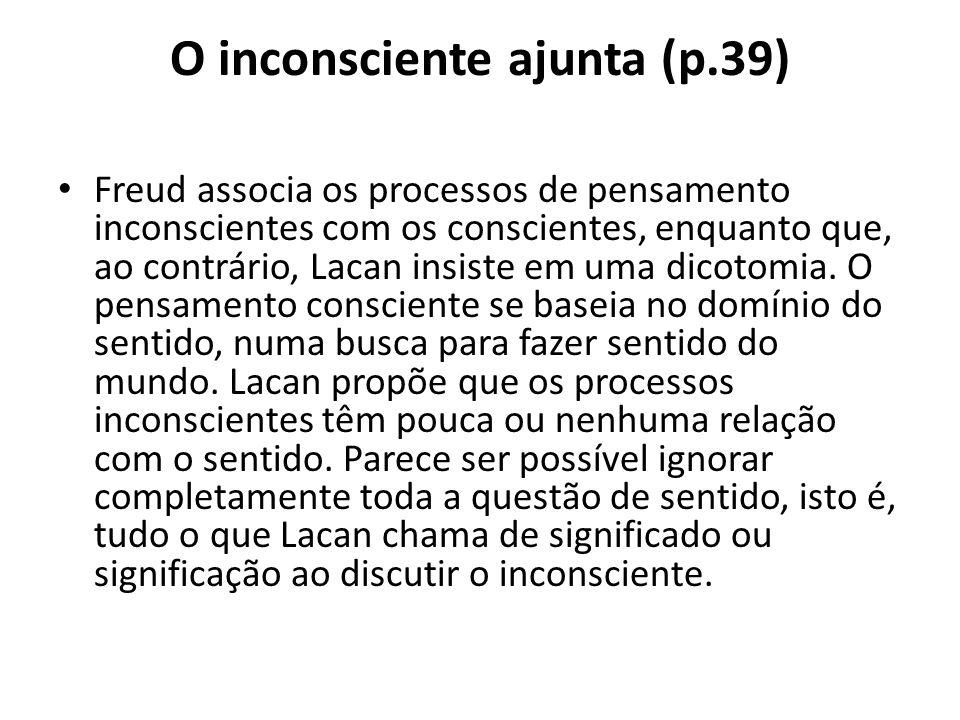 O inconsciente ajunta (p.39)
