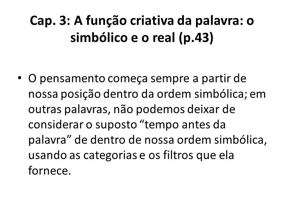Cap. 3: A função criativa da palavra: o simbólico e o real (p.43)