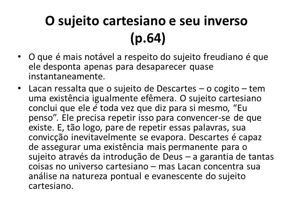 O sujeito cartesiano e seu inverso (p.64)