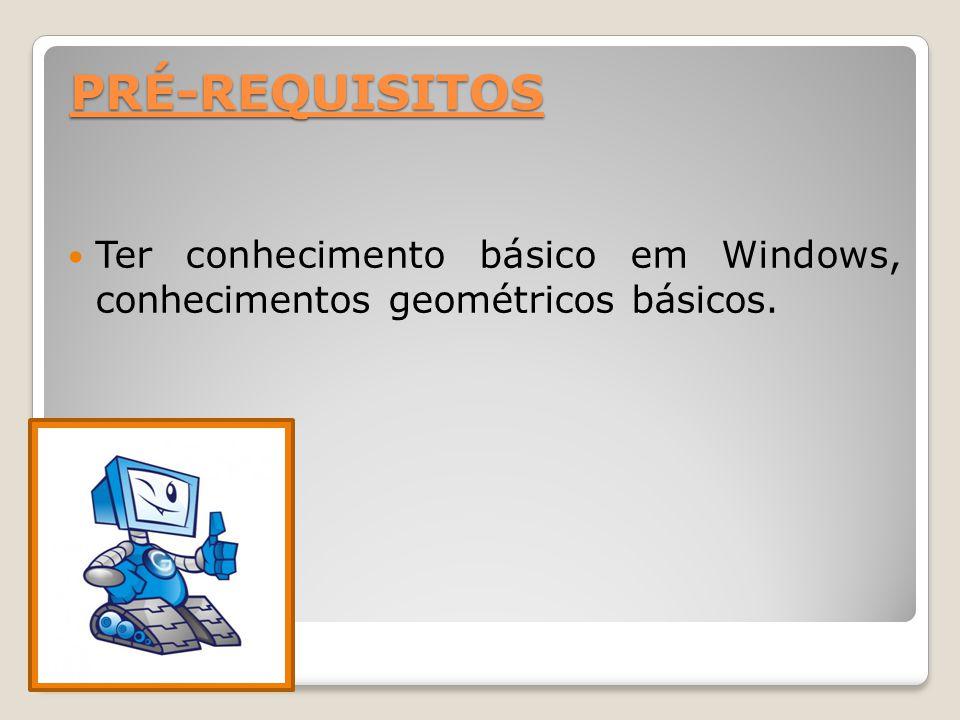 PRÉ-REQUISITOS Ter conhecimento básico em Windows, conhecimentos geométricos básicos.