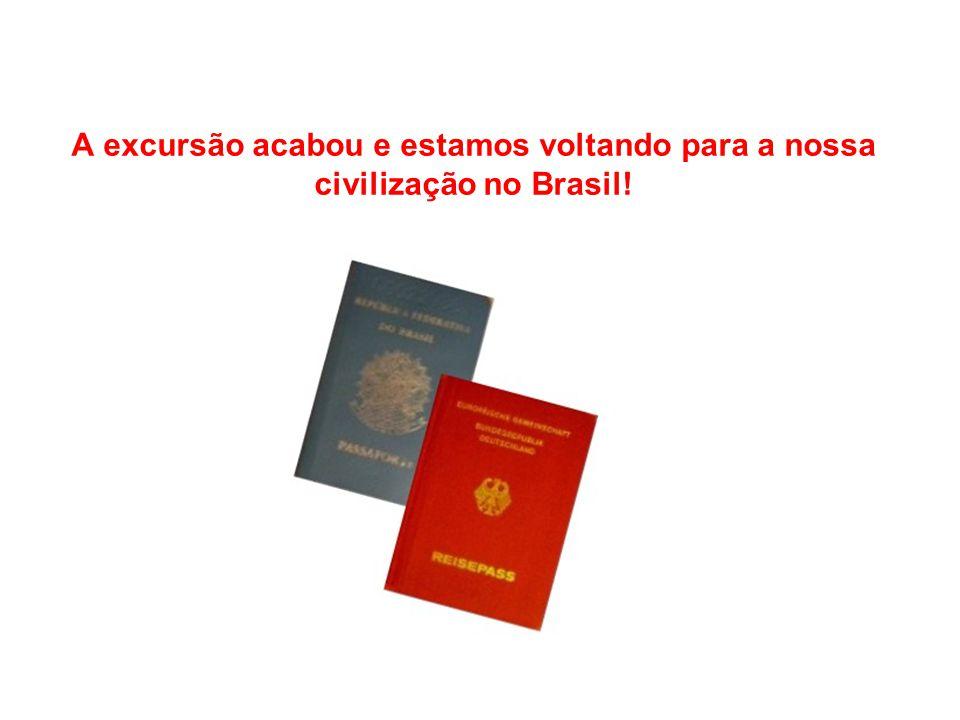 A excursão acabou e estamos voltando para a nossa civilização no Brasil!