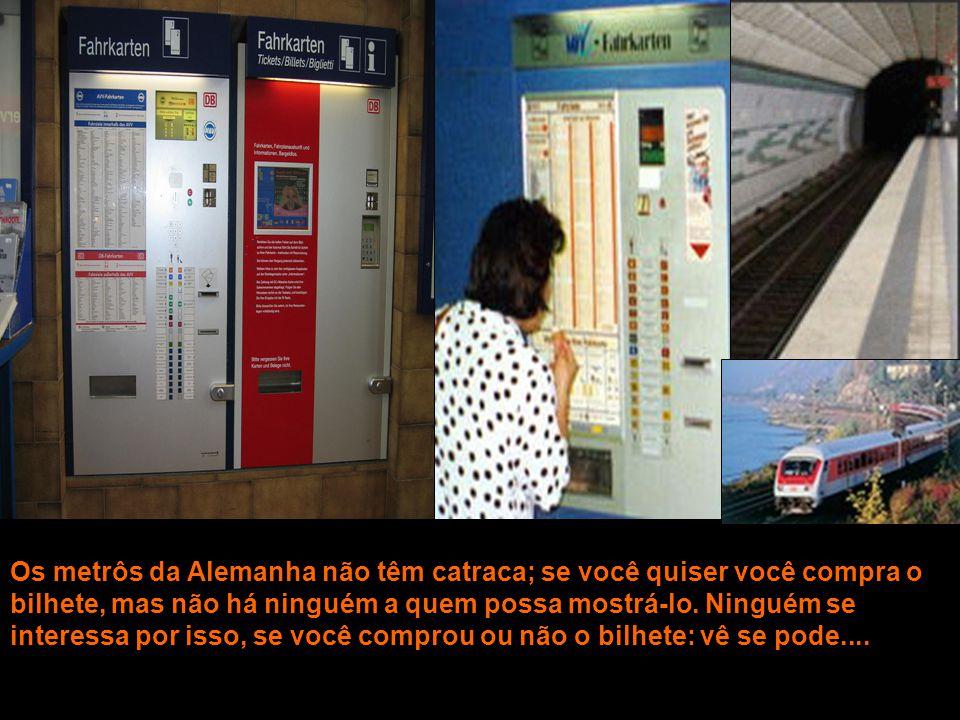 Os metrôs da Alemanha não têm catraca; se você quiser você compra o bilhete, mas não há ninguém a quem possa mostrá-lo.