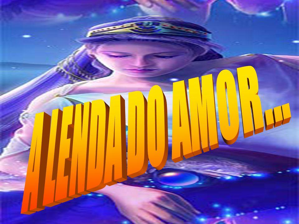 A LENDA DO AMOR...