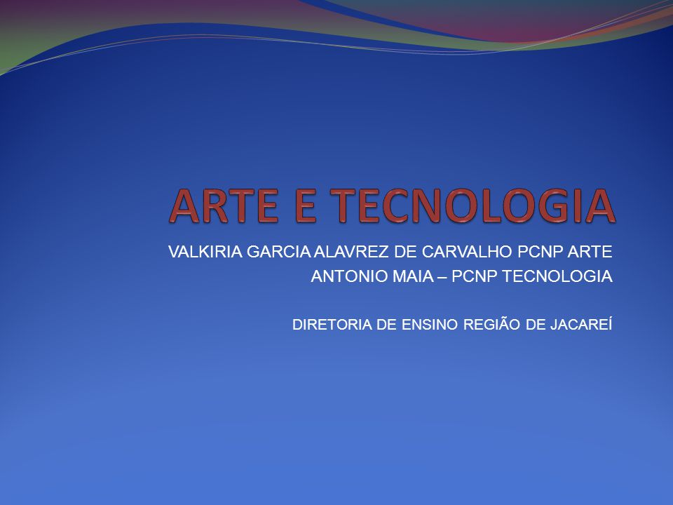 ARTE E TECNOLOGIA VALKIRIA GARCIA ALAVREZ DE CARVALHO PCNP ARTE
