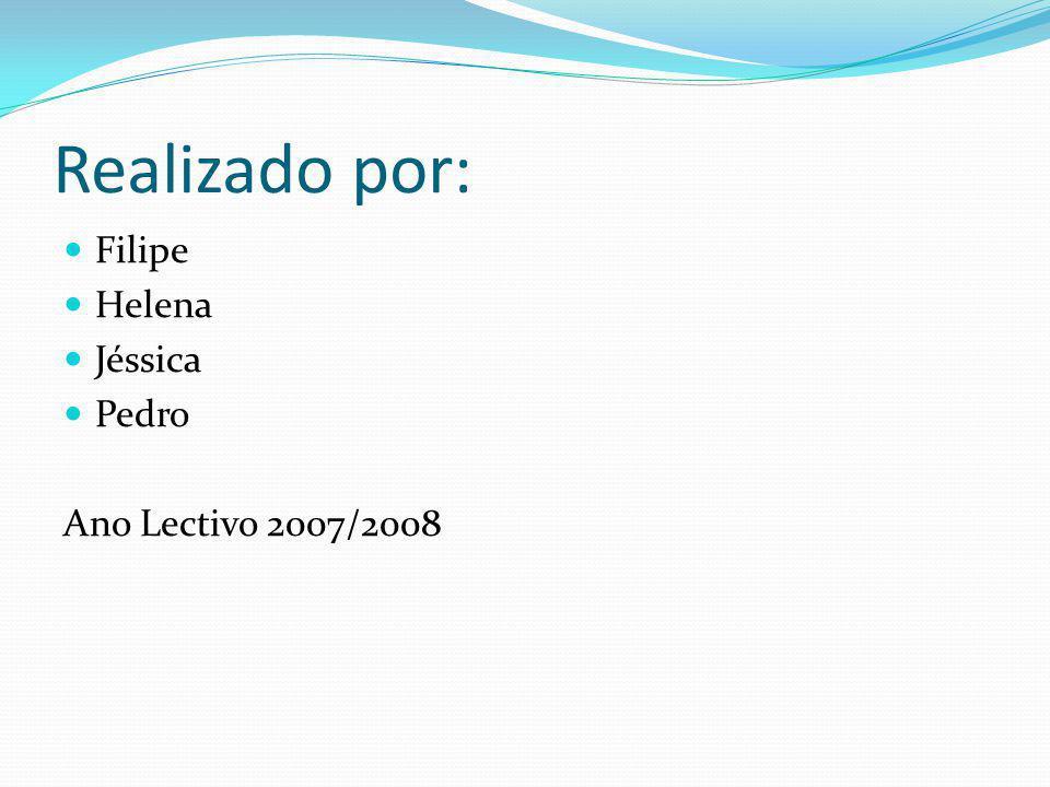 Realizado por: Filipe Helena Jéssica Pedro Ano Lectivo 2007/2008