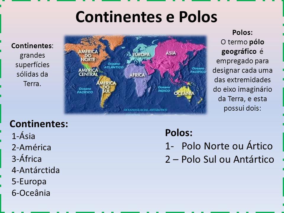 Continentes: grandes superfícies sólidas da Terra.