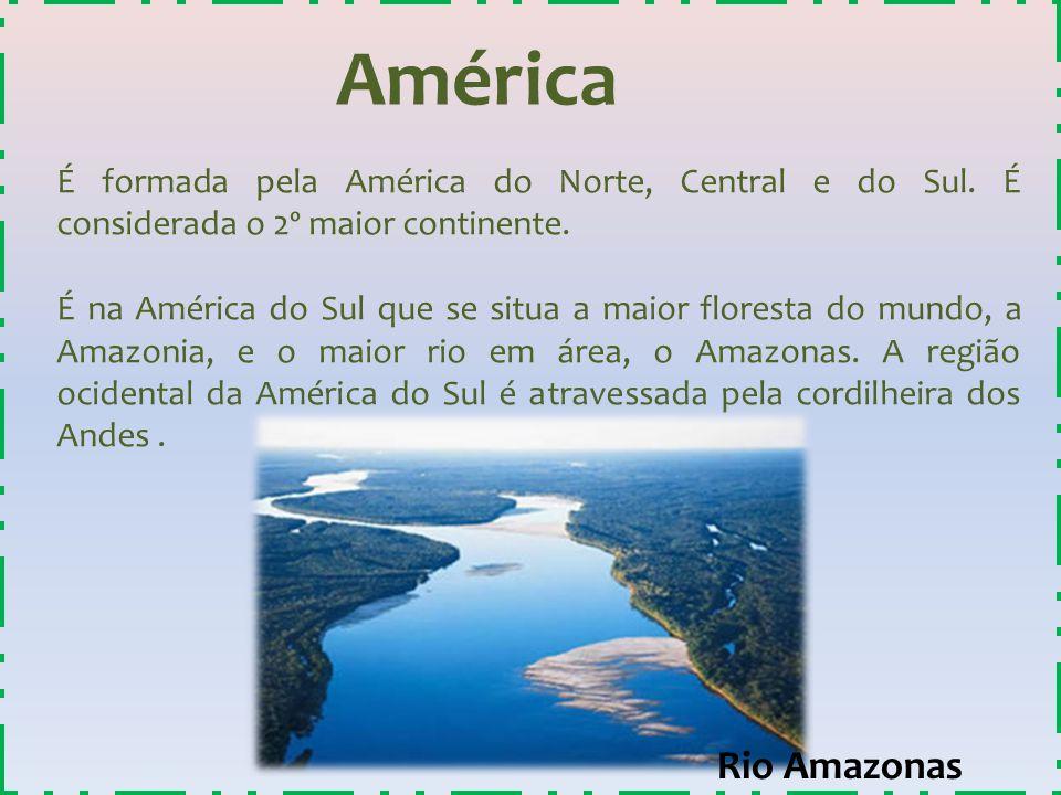 América É formada pela América do Norte, Central e do Sul. É considerada o 2º maior continente.