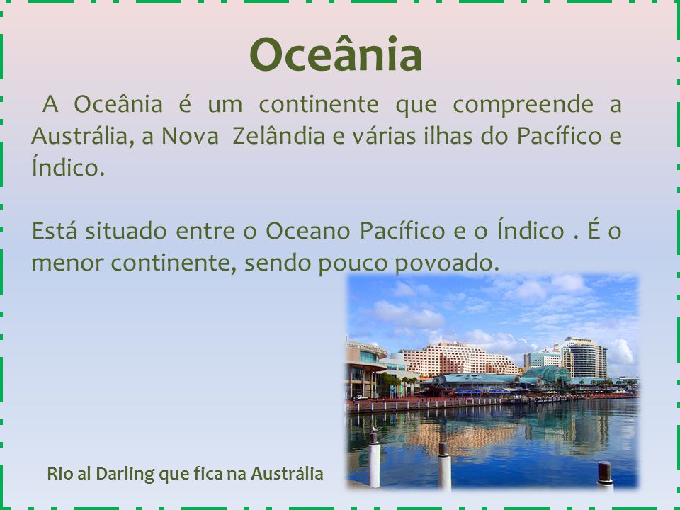 Oceânia A Oceânia é um continente que compreende a Austrália, a Nova Zelândia e várias ilhas do Pacífico e Índico.