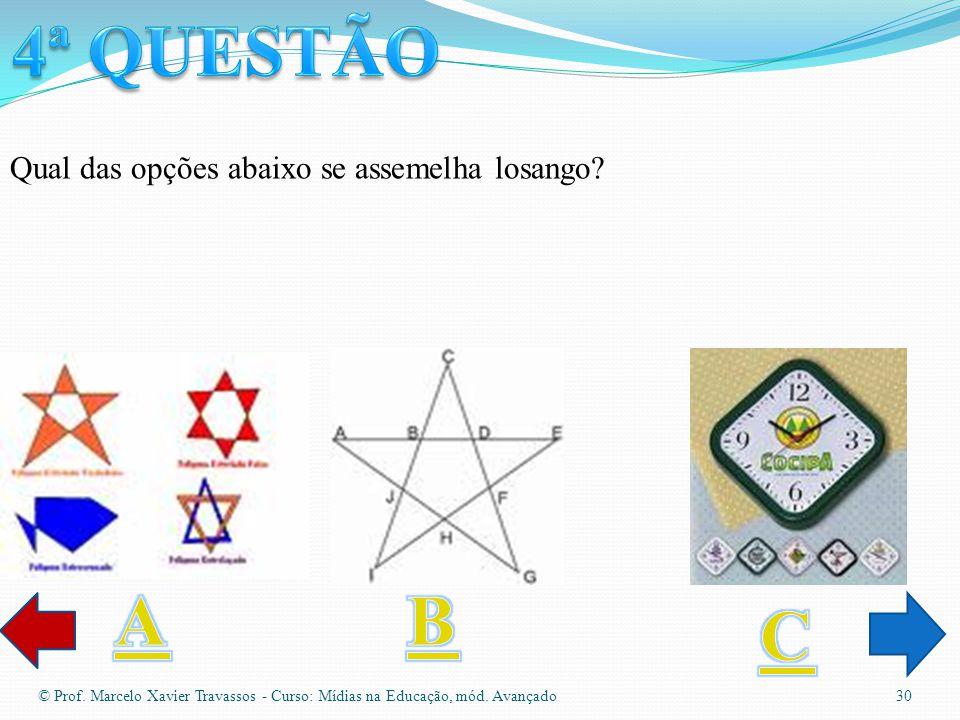 4ª QUESTÃO A B C Qual das opções abaixo se assemelha losango