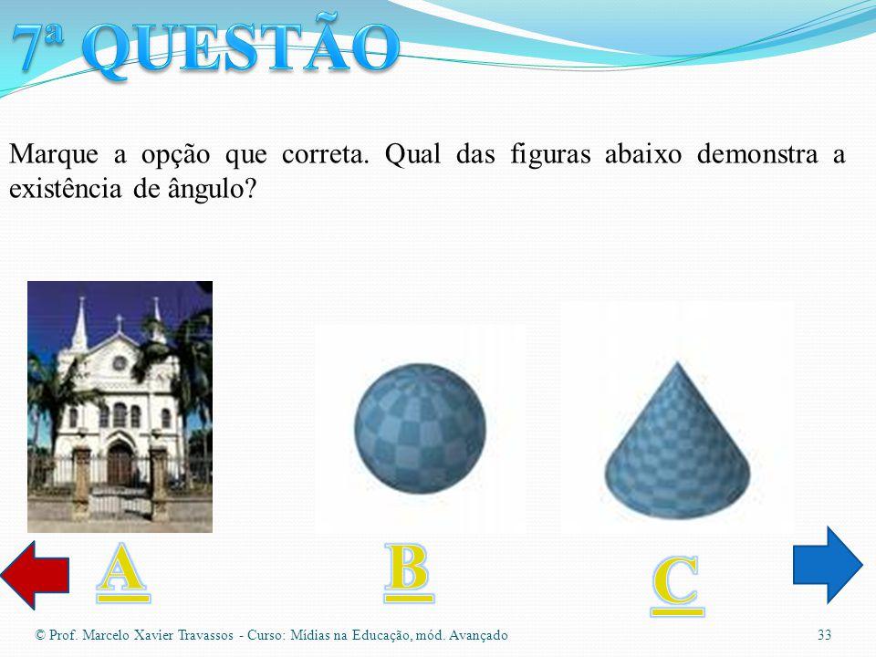 7ª QUESTÃO Marque a opção que correta. Qual das figuras abaixo demonstra a existência de ângulo A.
