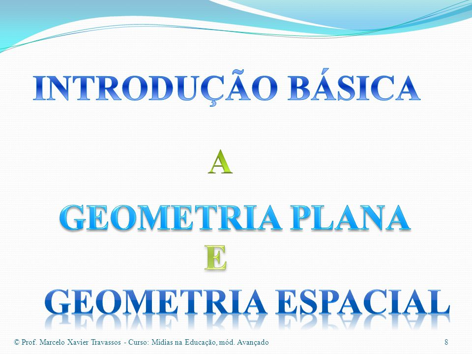 INTRODUÇÃO BÁSICA A GEOMETRIA PLANA E GEOMETRIA ESPACIAL