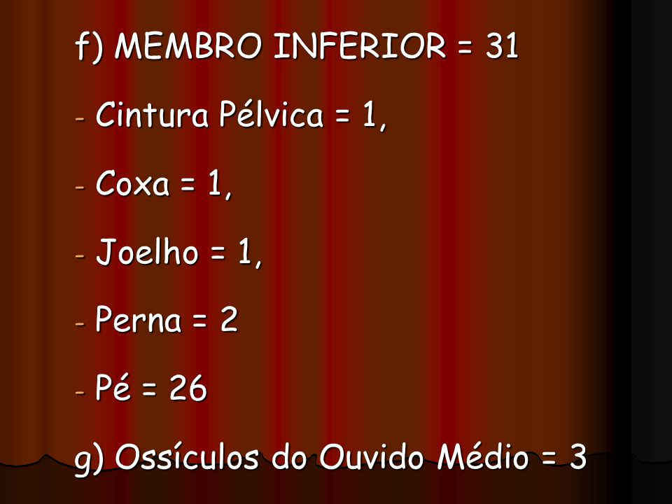 f) MEMBRO INFERIOR = 31 Cintura Pélvica = 1, Coxa = 1, Joelho = 1, Perna = 2.