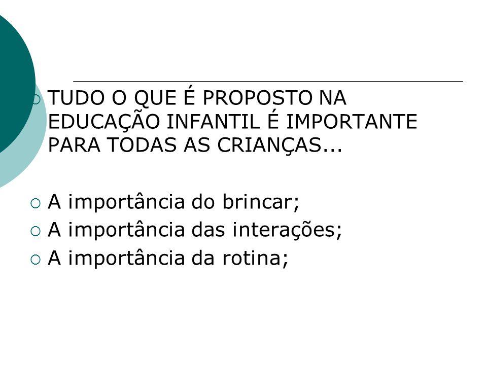 TUDO O QUE É PROPOSTO NA EDUCAÇÃO INFANTIL É IMPORTANTE PARA TODAS AS CRIANÇAS...