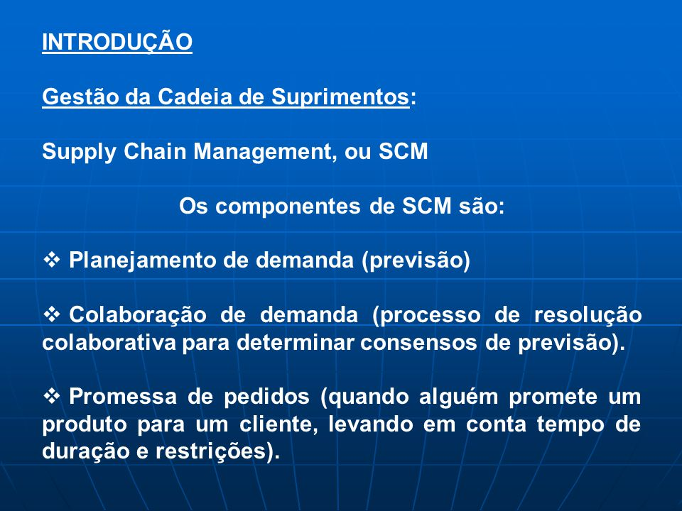 Os componentes de SCM são: