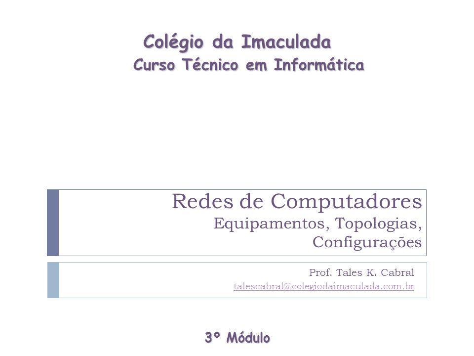 Redes de Computadores Equipamentos, Topologias, Configurações
