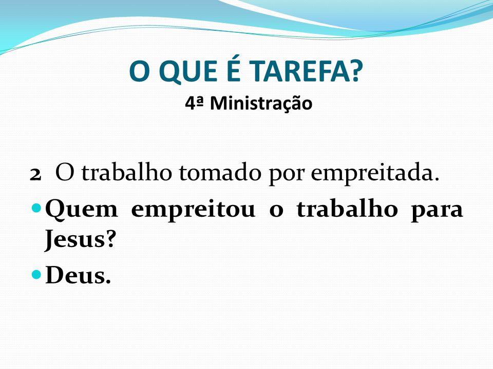 O QUE É TAREFA 4ª Ministração